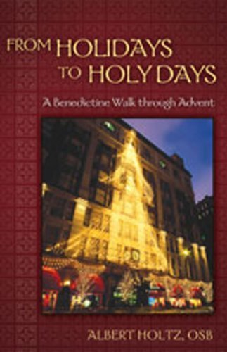 Download From Holidays to Holy Days: A Benedictine Walk through Advent pdf epub