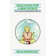 Education for a New World (The Clio Montessori Series)
