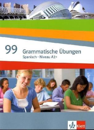 99 Grammatische Übungen Spanisch (A2): Grammatisches Übungsheft 2 zu Línea Verde und Línea Amarilla