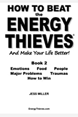 How to Beat the Energy Thieves and Make Your Life Better - Book 2: How To Stop Emotions, Food, People, Problems And Traumas Damaging Your Energy And ... Can Live Out Your True Purpose And Be Happy Paperback