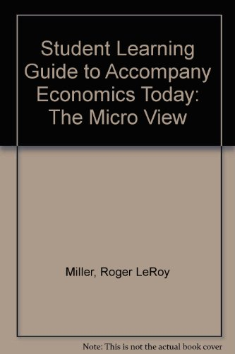 Student Learning Guide to Accompany Economics Today: The Micro View