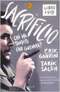 Sacrificio - Chi Ha Tradito Che Guevara? (Italian Edition) - Erik Gandini
