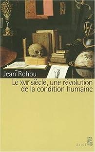 Le XVIIe siècle, une révolution de la condition humaine par Jean Rohou