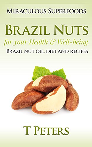 Superfoods: Brazil Nuts for your Health & Well-being - Brazil Nut Oil, Diet And Recipes! (Superfoods, Nut Butters, Vegan Recipes, Peanut Butter, Pine Nuts, Almonds, Nuts, Brazil Nuts) (Recipes Almond Oil With)