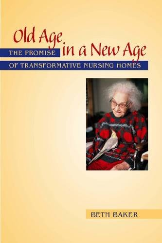 Old Age In A New Age: The Promise Of Transformative Nursing Homes