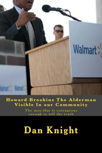Read Online Howard Brookins The Alderman Visible In our Community: The man that is courageous enough to tell the truth (I Know The Man Came Into Mr. G's and shook ... with me like a real brother) (Volume 1) pdf