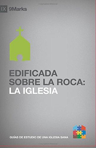 EDIFICADA SOBRE LA ROCA (Built Upon the Rock) 9Marcas (9Marks): La iglesia (The Church) (Las guias de estudio 9Marcas de una iglesia sana) (Spanish Edition) PDF Text fb2 book