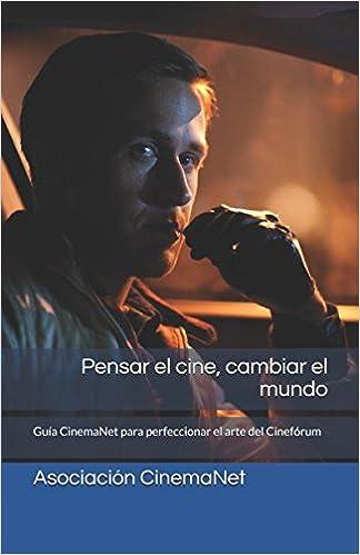 Pensar el cine, cambiar el mundo: Guía CinemaNet para perfeccionar el arte del Cinefórum: Amazon.es: Asociación CinemaNet: Libros