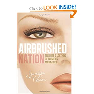 Airbrushed Nation: The Lure and Loathing of Women's Magazines Jennifer Nelson