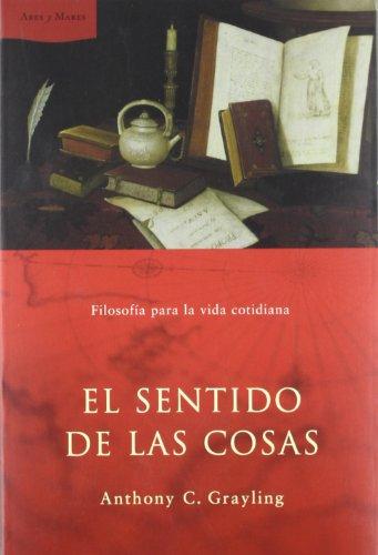 El Sentido de las Cosas: Folosofia Para la Vida Cotidiana (Spanish Edition)