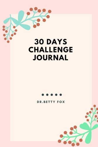 30 Days Challenge Journal: A Daily Food and Exercise Journal (30 Days Meal and Activity Tracker) (Volume 1) by Dr. Betty Fox