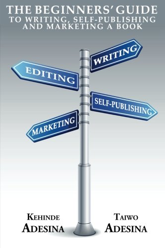 Download The Beginners' Guide to Writing, Self-Publishing and Marketing a Book PDF