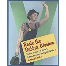 Rosie the Rubber Worker: Women Workers in Akron's Rubber Factories During World War II