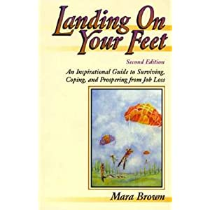 Landing on Your Feet: An Inspirational Guide to Surviving, Coping, and Prospering from Job Loss Mara Brown