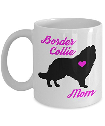 Border Collie Merchandise - Border Collie Mug - Border Collie Mom - Cute Novelty Coffee Cup For Dog Lovers - Perfect Mother's Day Gift For Women Pet Owners (11 oz, White)