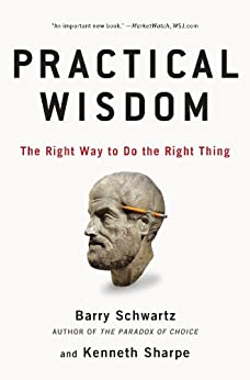 Practical Wisdom: The Right Way to Do the Right Thing by [Schwartz, Barry, Sharpe, Kenneth]