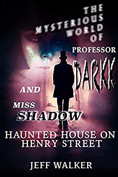 Haunted House On Henry Street: The Mysterious World Of Professor Darkk And Miss Shadow
