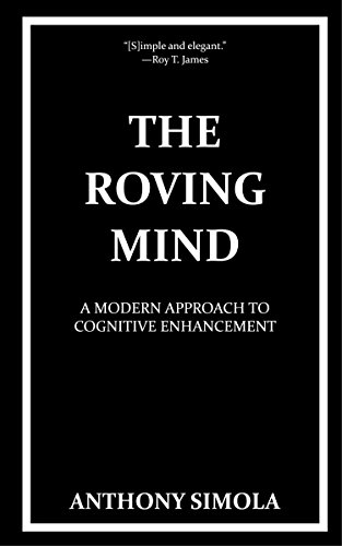 The Roving Mind: A Modern Approach to Cognitive Enhancement by Anthony Simola