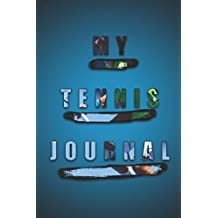 My Tennis Journal: The Ultimate Kaizen Tennis Journal - Finally a Tennis Journal Designed to Ensure Your Continuous Progress