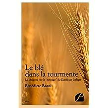 """Le blé dans la tourmente: La violence sur le """"paysage"""" du Kurdistan irakien (Essai) (French Edition)"""
