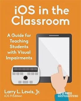 iOS in the Classr0om: A Guide for Teaching Students with Visual Impairments