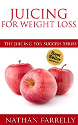 Juicing for weight loss (The Juicing For Success Series Book 2)
