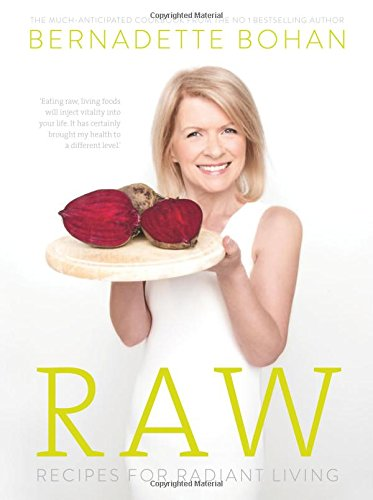 RAW: Recipes for Radiant Living by Bernadette Bohan