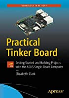 Practical Tinker Board: Getting Started and Building Projects with the ASUS Single-Board Computer Front Cover