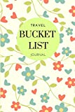 Travel Bucket List Journal: Creative Scrapbook To Organize Your 50 Big & Small Adventures; Create a Lifetime of Inspiration; Motivational Book For Kids, Men & Women To Write Ideas In