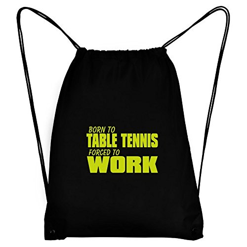 Teeburon BORN TO Table Tennis , FORCED TO WORK ! Sport Bag by Teeburon
