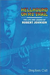 Hellhound on My Trail: The Life and Legend of Robert Johnson