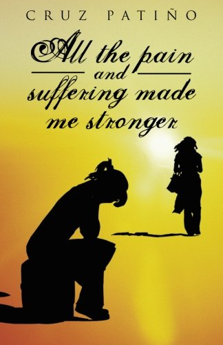 Read Online All the Pain and Suffering Made Me Stronger pdf epub