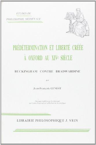 Predetermination Et Liberte Cree a Oxford Au Xive Siecle: Buckingham Contre Bradwardine (Etudes De Philosophie Medievale) (French Edition)