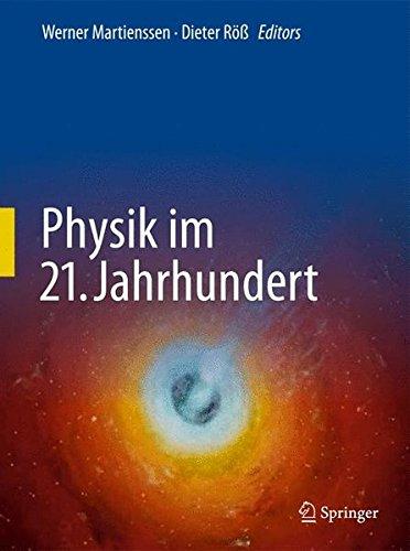 Physik im 21. Jahrhundert: Essays zum Stand der Physik (German Edition)