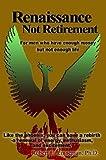 Renaissance Not Retirement (For Men Who Have Enough Money but Not Enough Life), Robert E. Linneman, 1932560734