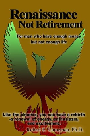 Renaissance Not Retirement: For men who have enough money but not enough life ebook