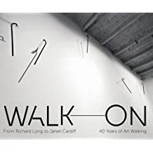 Walk On: from Richard Long to Janet Cardiff - 40 Years of Art Walking
