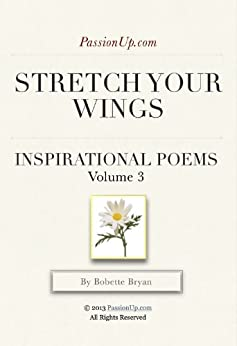 Stretch Your Wings - PassionUp.com Love Poems Vol. 3 (PassionUp.com Inspirational Poems) by [Bryan, Bobette]