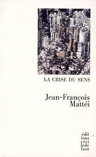 La crise du sens par Jean-François Mattéi