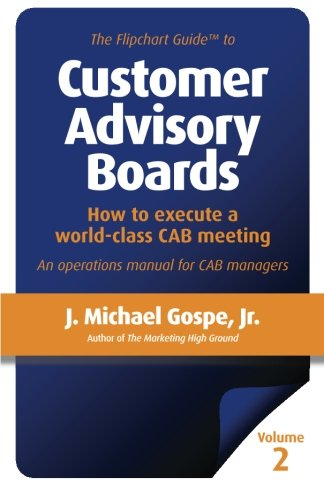 The Flipchart Guide To Customer Advisory Boards  Volume 2  How To Execute A World Class Cab Meeting