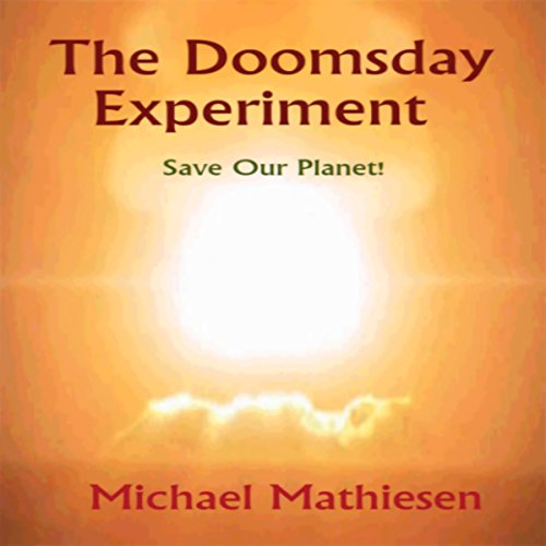 The Doomsday Experiment: Save Our Planet by Michael Mathiesen