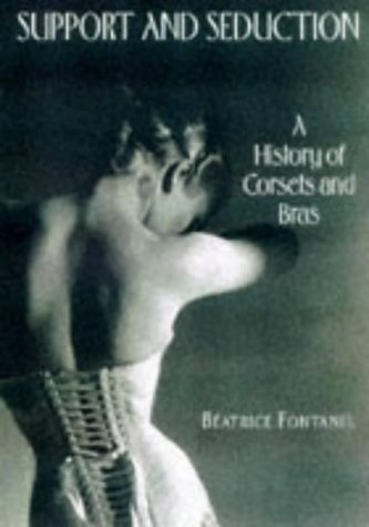 Support And Seduction: A History Of Corsets And Bras