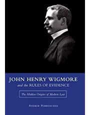 John Henry Wigmore and the Rules of Evidence: The Hidden Origins of Modern Law (Volume 1)