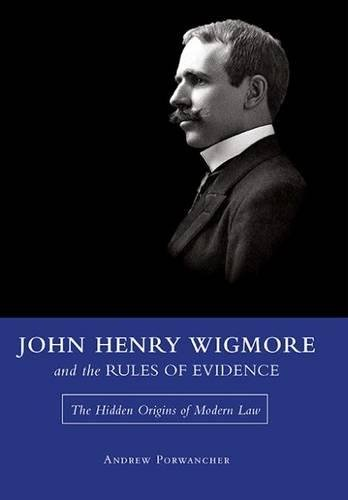 John Henry Wigmore and the Rules of Evidence: The Hidden Origins of Modern Law (Studies in Constitutional Democracy) ()