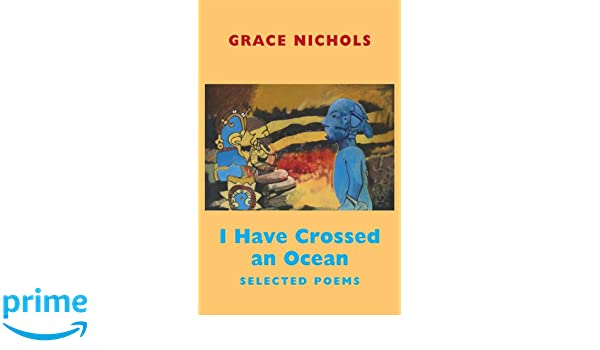 I Have Crossed An Ocean Selected Poems Amazones Grace