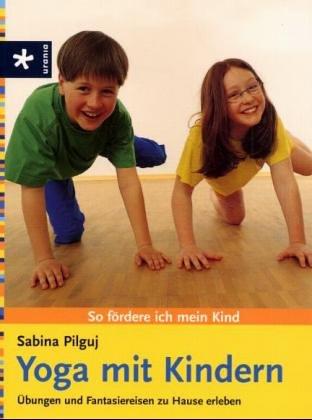 Yoga mit Kindern: Übungen und Fantasiereisen zu Hause erleben