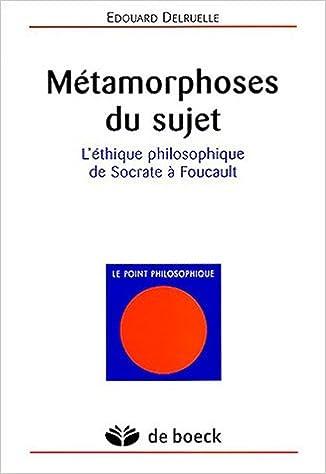 Métamorphoses du sujet : Léthique philosophique de Socrate à Foucault Le point philosophique: Amazon.es: Edouard Delruelle: Libros en idiomas extranjeros