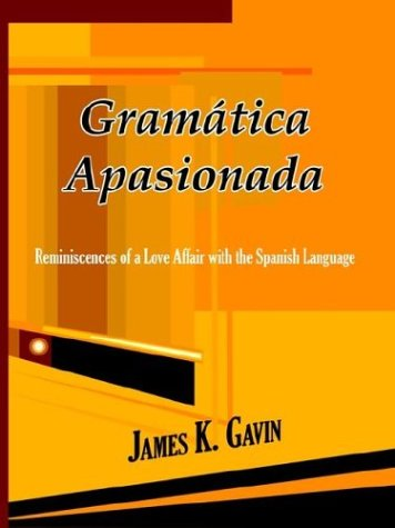Gramatica Apasionada: Reminiscences of a Love Affair with the Spanish Language by 1st Book Library