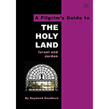 A Pilgrim's Guide to the Holy Land: Israel and Jordan (Pilgrim's Guides Book 1)