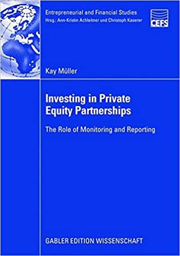 Investing in Private Equity Partnerships: The Role of Monitoring and Reporting (Entrepreneurial and Financial Studies)